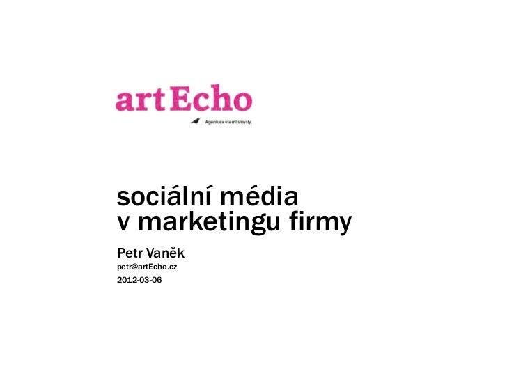 sociální médiav marketingu firmyPetr Vaněkpetr@artEcho.cz2012-03-06