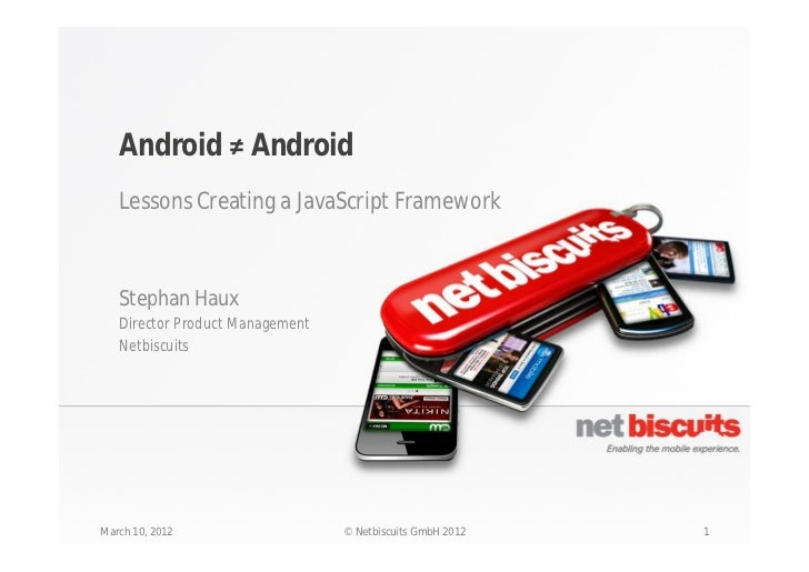 Android Android   Lessons Creating a JavaScript Framework   Stephan Haux   Director Product Management   NetbiscuitsMarch ...