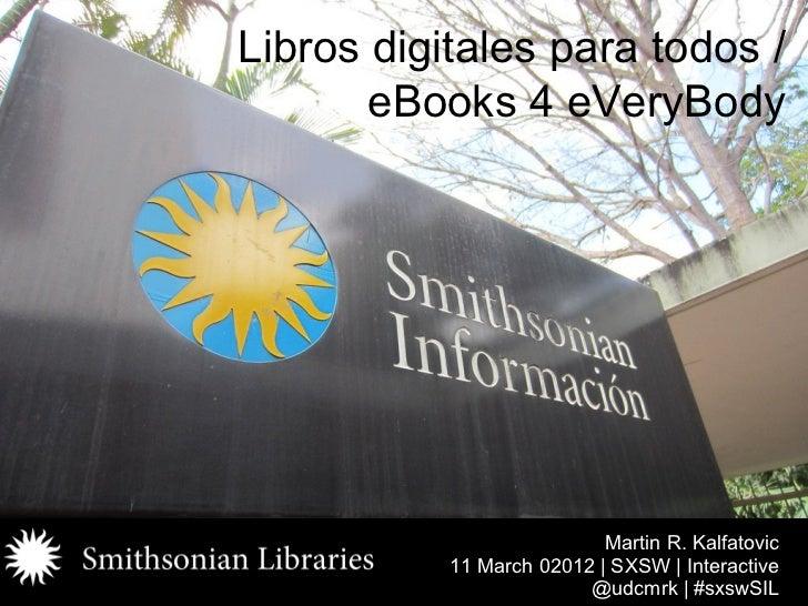 Libros digitales para todos /       eBooks 4 eVeryBody                           Martin R. Kalfatovic           11 March 0...