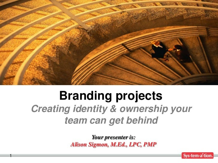 Branding projects    Creating identity & ownership your           team can get behind                    Your presenter is...