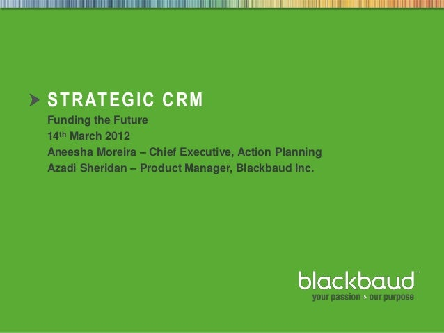 5/30/2014 Footer 1 STRATEGIC CRM Funding the Future 14th March 2012 Aneesha Moreira – Chief Executive, Action Planning Aza...