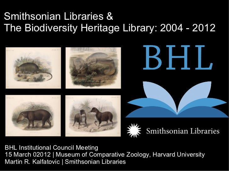 Smithsonian Libraries &The Biodiversity Heritage Library: 2004 - 2012BHL Institutional Council Meeting15 March 02012 | Mus...