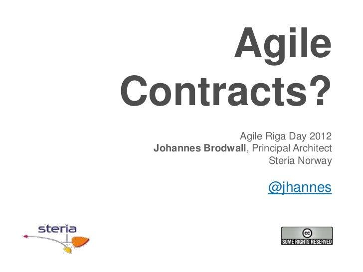 AgileContracts?                Agile Riga Day 2012 Johannes Brodwall, Principal Architect                        Steria No...