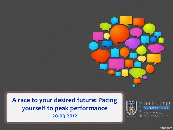 A race to your desired future: Pacing   yourself to peak performance              20.03.2012