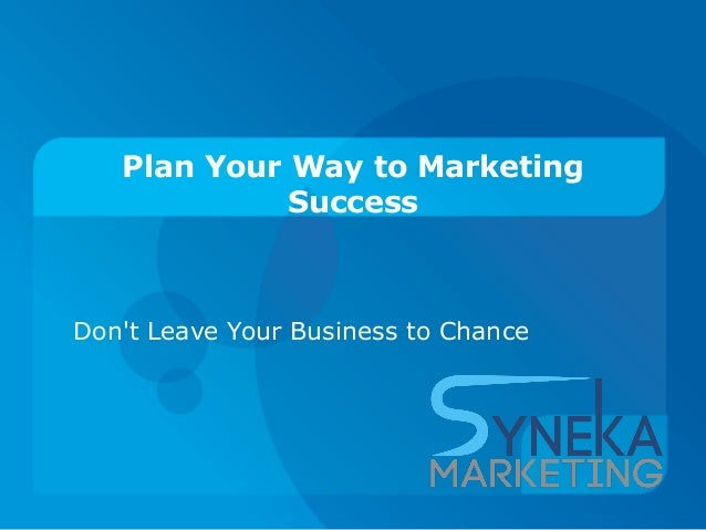 Plan Your Way to Marketing Success Don't Leave Your Business to Chance