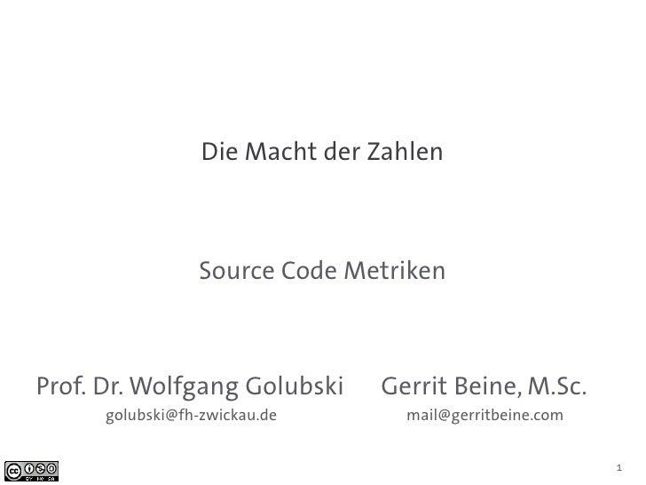 Die Macht der Zahlen                 Source Code MetrikenProf. Dr. Wolfgang Golubski     Gerrit Beine, M.Sc.      golubski...