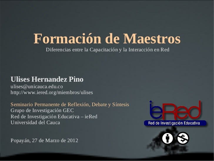 Formación de Maestros               Diferencias entre la Capacitación y la Interacción en RedUlises Hernandez Pinoulises@u...