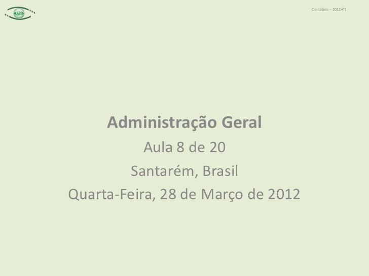 Contábeis – 2012/01     Administração Geral           Aula 8 de 20        Santarém, BrasilQuarta-Feira, 28 de Março de 2012