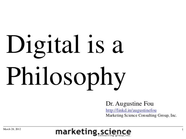 Digital is a  Philosophy                 Dr. Augustine Fou                 http://linkd.in/augustinefou                 Ma...