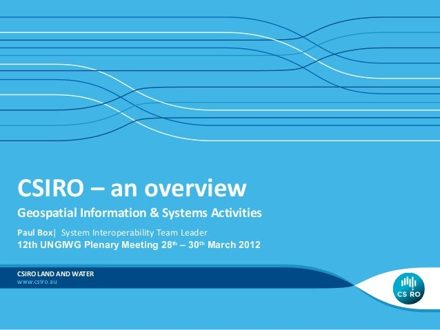 CSIRO – an overview Geospatial Information & Systems Activities Paul Box| System Interoperability Team Leader 12th UNGIWG ...