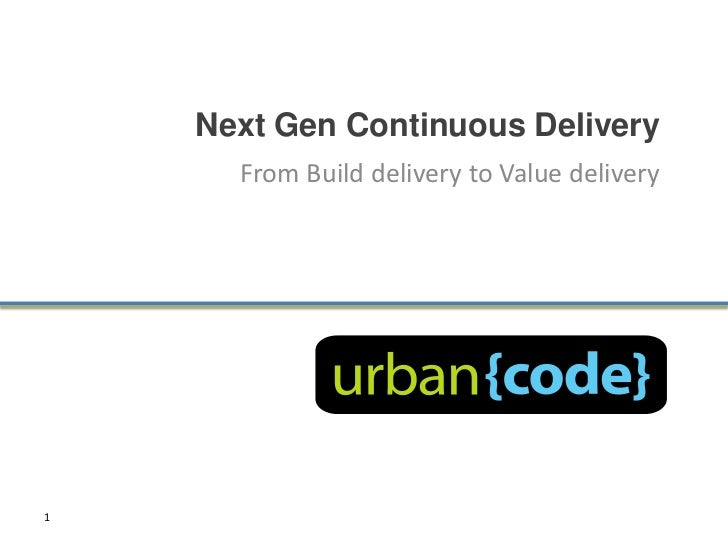 Next Gen Continuous Delivery      From Build delivery to Value delivery1