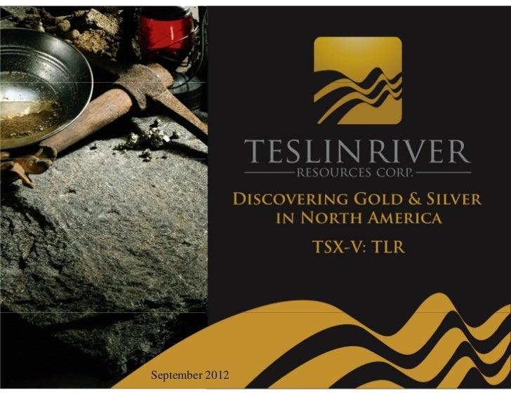 Teslin River Resources Presentation September 2012