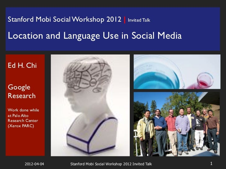 Stanford Mobi Social Workshop 2012 | Invited Talk                  !Location and Language Use in Social Media!!Ed H. Chi!!...