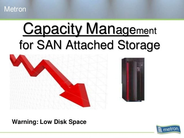 Metron     Capacity Management    for SAN Attached Storage  Warning: Low Disk Space