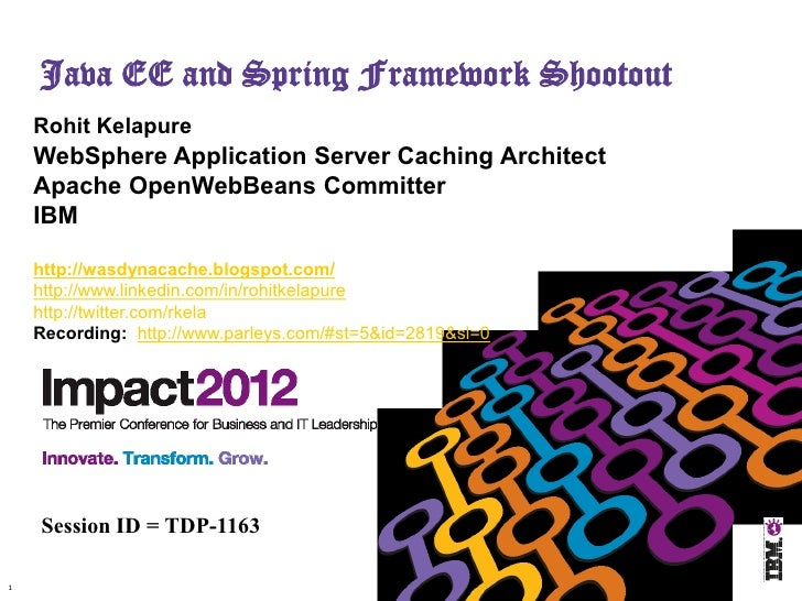 Java EE and Spring Framework Shootout    Rohit Kelapure    WebSphere Application Server Caching Architect    Apache OpenWe...