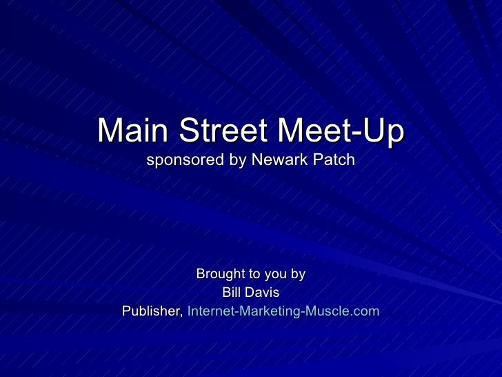 Main Street Meet-Up    sponsored by Newark Patch              Brought to you by                  Bill Davis Publisher, Int...