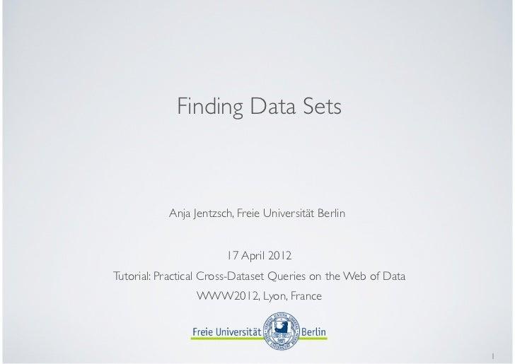 Finding Data Sets           Anja Jentzsch, Freie Universität Berlin                       17 April 2012Tutorial: Practical...