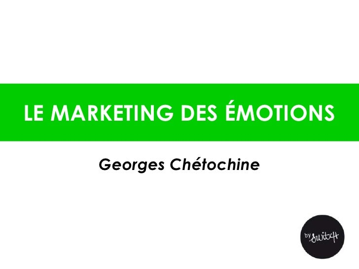 LE MARKETING DES ÉMOTIONS      Georges Chétochine