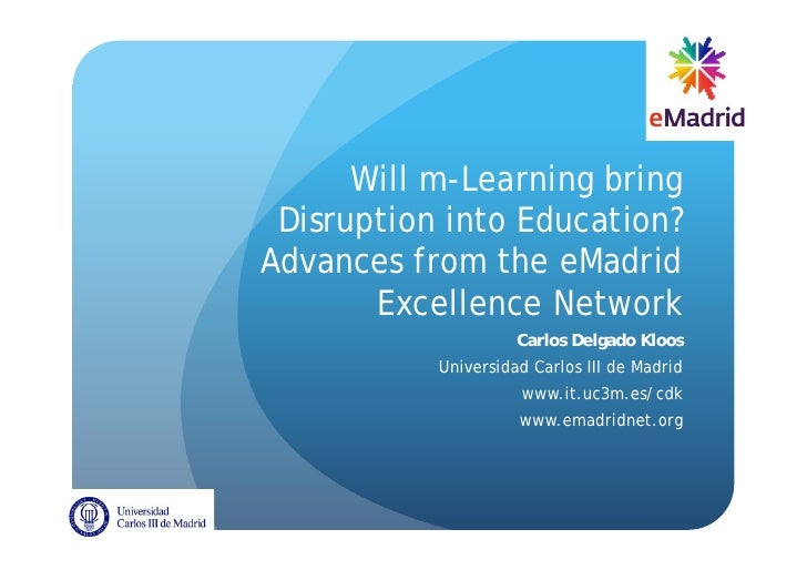 Will m-Learning bring Disruption into Education?Advances from the eMadrid       Excellence Network                     Car...
