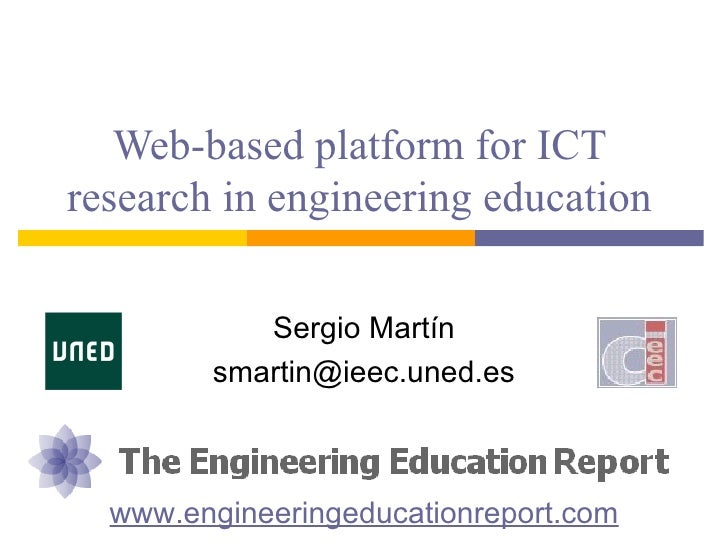 Web-based platform for ICTresearch in engineering education           Sergio Martín        smartin@ieec.uned.es  www.engin...