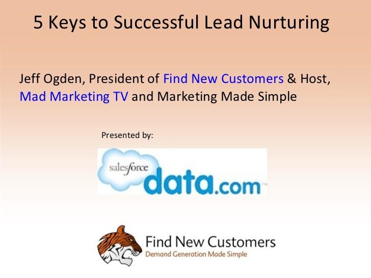 5 Keys to Successful Lead NurturingJeff Ogden, President of Find New Customers & Host,Mad Marketing TV and Marketing Made ...