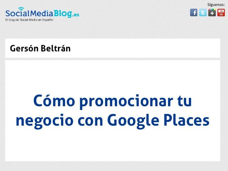 Síguenos:Gersón Beltrán   Cómo promocionar tu negocio con Google Places