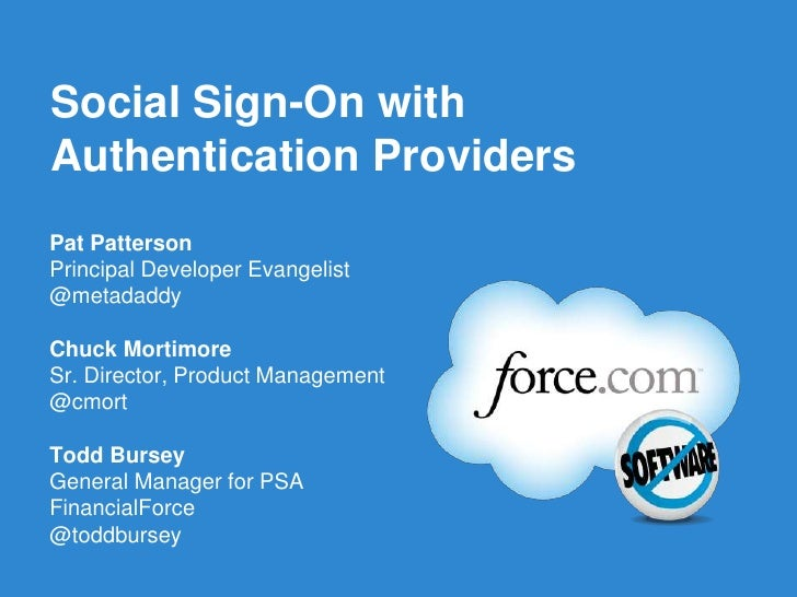 Social Sign-On withAuthentication ProvidersPat PattersonPrincipal Developer Evangelist@metadaddyChuck MortimoreSr. Directo...