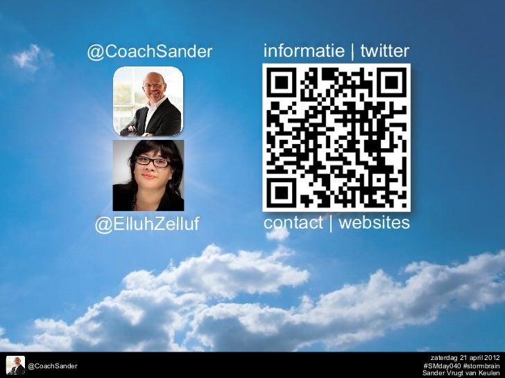 zaterdag 21 april 2012@CoachSander   #SMday040 #stormbrain               Sander Vrugt van Keulen
