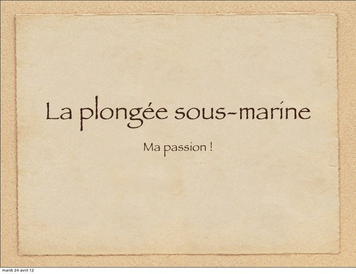 La plongée sous-marine                            Ma passion !mardi 24 avril 12