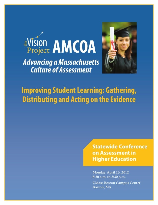 iMonday, April 23, 20128:30 a.m. to 3:30 p.m.UMass Boston Campus CenterBoston, MAStatewide Conferenceon Assessment inHighe...