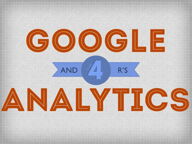 Google Analytics and Tracking Recruitment, Retention, Reputation and Research