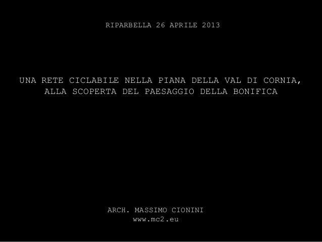 UNA RETE CICLABILE NELLA PIANA DELLA VAL DI CORNIA,ALLA SCOPERTA DEL PAESAGGIO DELLA BONIFICARIPARBELLA 26 APRILE 2013ARCH...