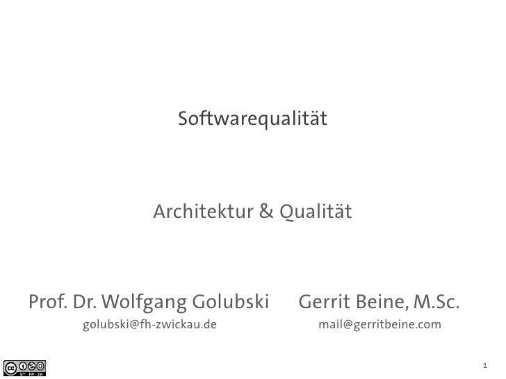 Softwarequalität                 Architektur & QualitätProf. Dr. Wolfgang Golubski      Gerrit Beine, M.Sc.      golubski@...