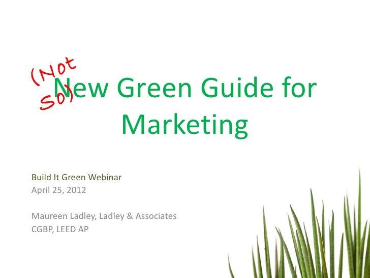 ot(N S  New   o)               Green Guide for                    MarketingBuild It Green WebinarApril 25, 2012Maureen Lad...