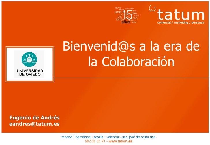 Bienvenid@s a la era de                        la ColaboraciónEugenio de Andréseandres@tatum.es