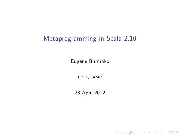 Metaprogramming in Scala 2.10        Eugene Burmako          EPFL, LAMP         28 April 2012