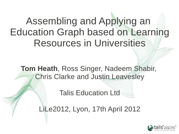 Assembling and Applying anEducation Graph based on Learning    Resources in Universities  Tom Heath, Ross Singer, Nadeem S...