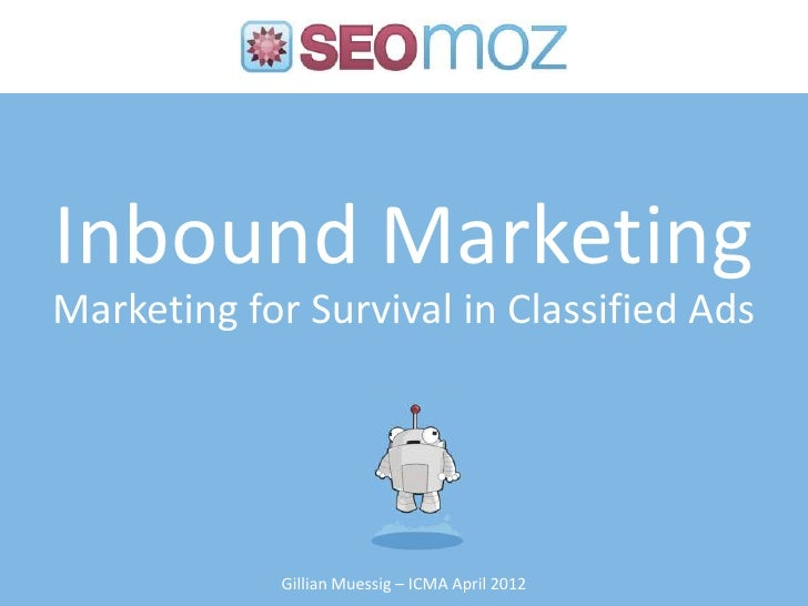 Inbound MarketingMarketing for Survival in Classified Ads             Gillian Muessig – ICMA April 2012