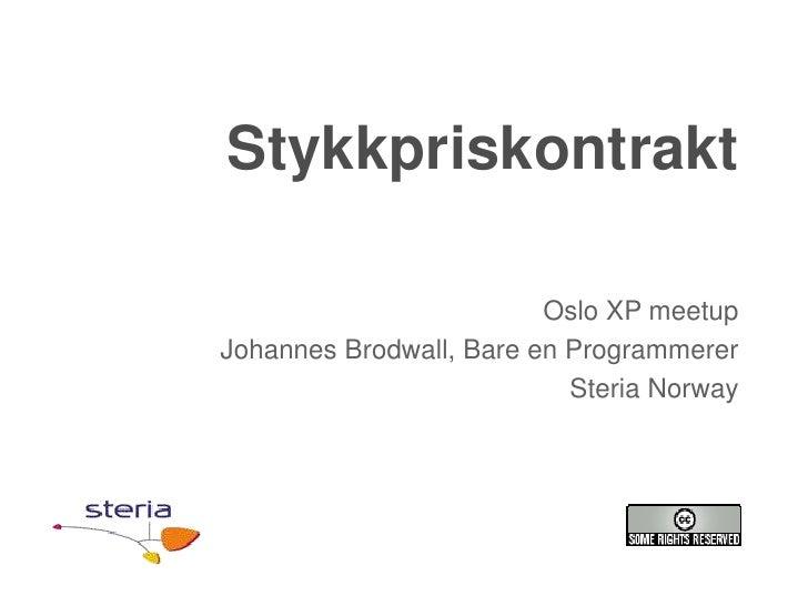 Stykkpriskontrakt                         Oslo XP meetupJohannes Brodwall, Bare en Programmerer                           ...