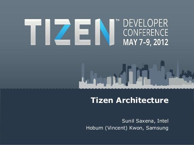 Tizen Architecture             Sunil Saxena, IntelHobum (Vincent) Kwon, Samsung