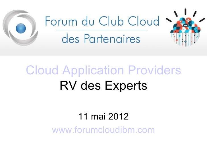 Cloud Application Providers     RV des Experts         11 mai 2012    www.forumcloudibm.com