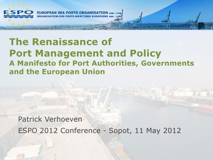 The Renaissance ofPort Management and PolicyA Manifesto for Port Authorities, Governmentsand the European Union  Patrick V...