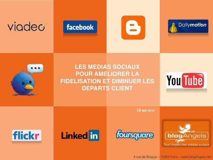 LES MEDIAS SOCIAUX    POUR AMELIORER LAFIDELISATION ET DIMINUER LES       DEPARTS CLIENT                      15 MAI 2012 ...
