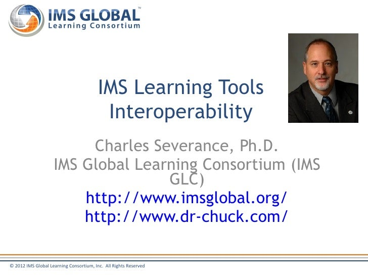 IMS Learning Tools                                          Interoperability                         Charles Severance, Ph...