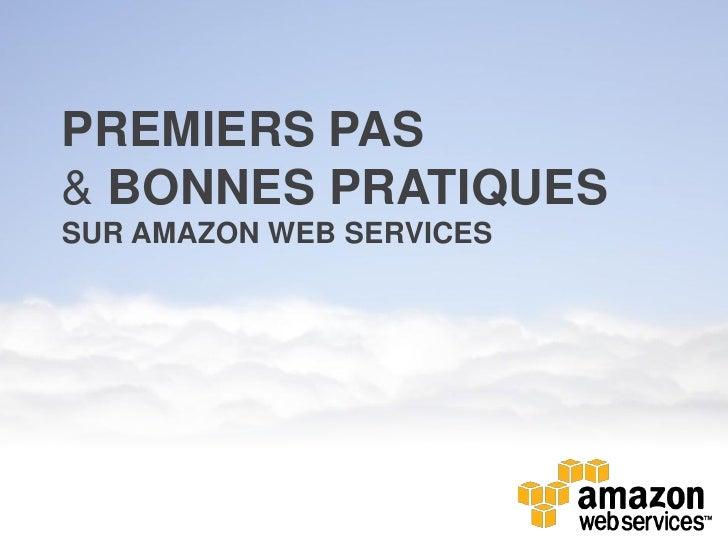 PREMIERS PAS& BONNES PRATIQUESSUR AMAZON WEB SERVICES
