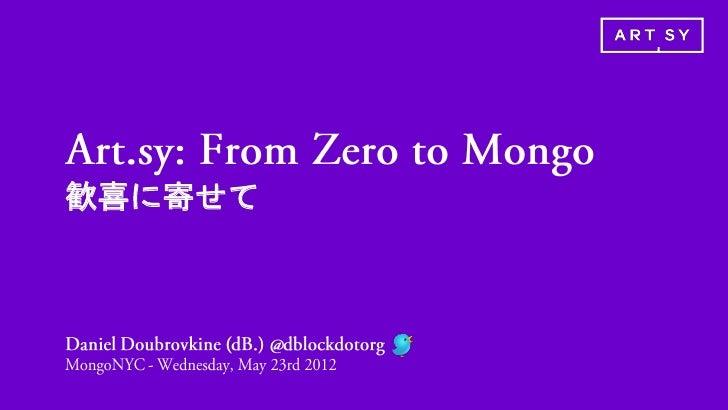 From Zero to Mongo, Art.sy Experience w/ MongoDB