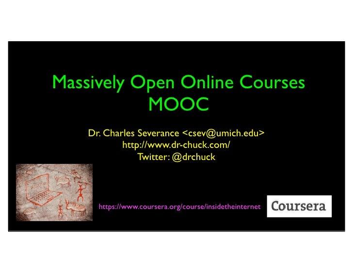 Massively Open Online Courses           MOOC    Dr. Charles Severance <csev@umich.edu>            http://www.dr-chuck.com/...