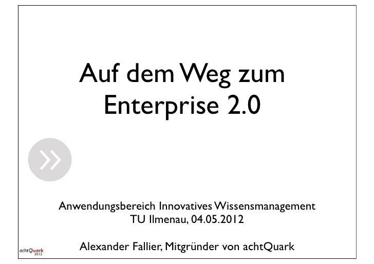 Auf dem Weg zum           Enterprise 2.0       Anwendungsbereich Innovatives Wissensmanagement                   TU Ilmena...