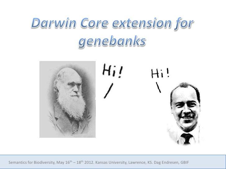 Darwin Core extension for genebanks (germplasm), at Kansas University (May 2012)