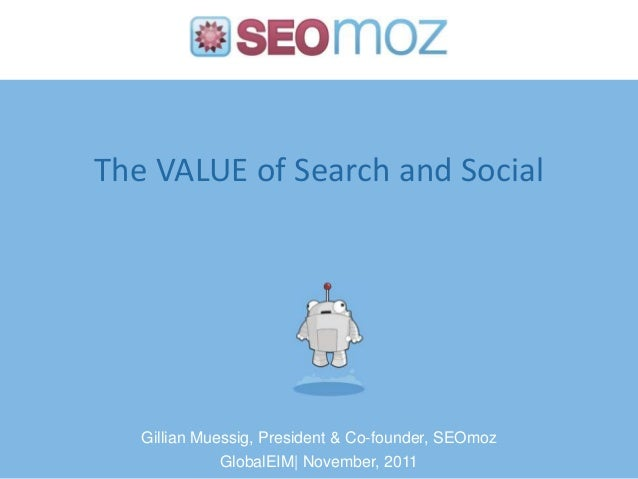The VALUE of Search and Social   Gillian Muessig, President & Co-founder, SEOmoz              GlobalEIM| November, 2011